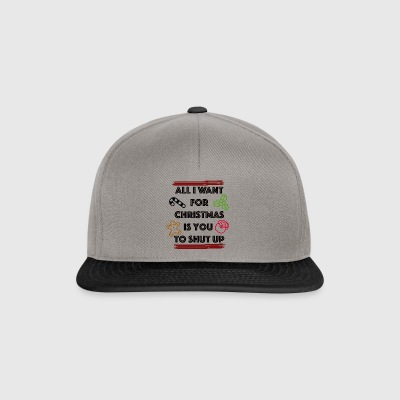 All I want for christmas is you shut up - Snapback Cap