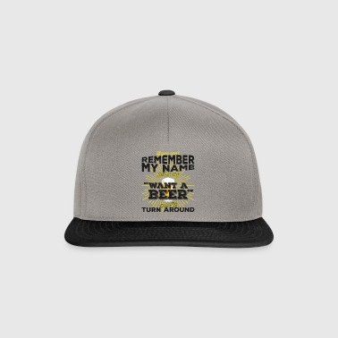 Can't remember my name? Just say want a beer - Snapback Cap