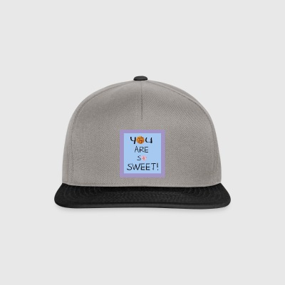 You are so sweet - Snapback Cap