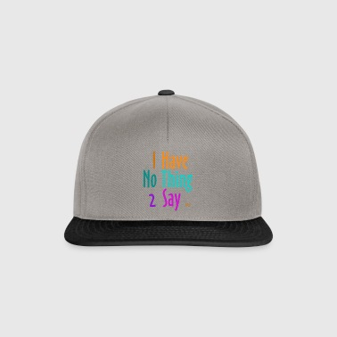 I_have_nothing_to_say - Snapback Cap