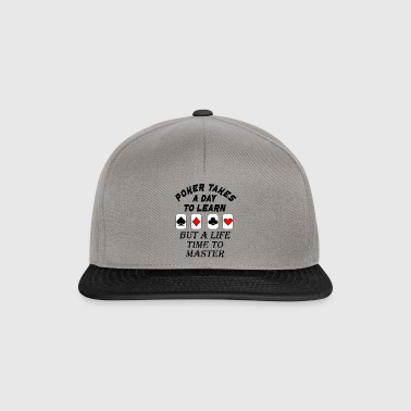 poker takes a life time to learn - Snapback Cap