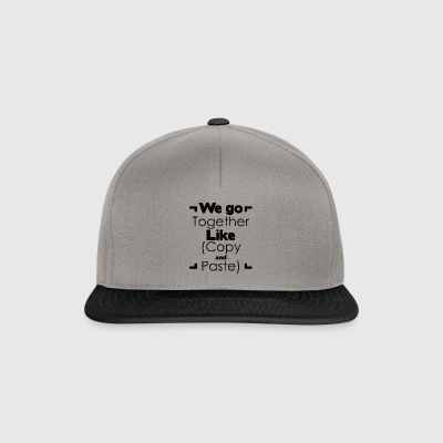 We go together like copy and paste - Snapback Cap