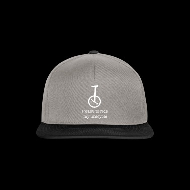 I want to ride my Unicycle Einrad / Geschenk Idee - Snapback Cap