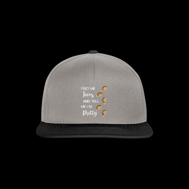 Feed Me Tacos And tell Me I'm Pretty - Snapback Cap