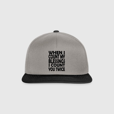 when i count my blessings i count you twice - Snapback Cap