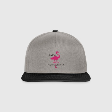 I'm putting my foot down Flamingo T-Shirt Gift - Snapback Cap