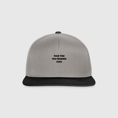 Fuck you fuck off, fuck - Snapback cap