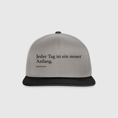 Jeder Tag ist ein neuer Anfang. - Snapback Cap