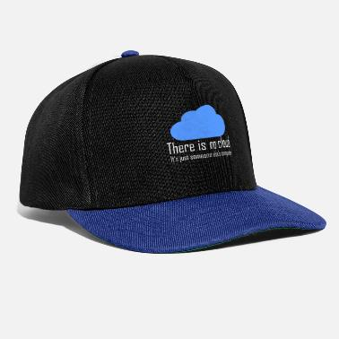 Cloud There is no cloud - Snapback Cap