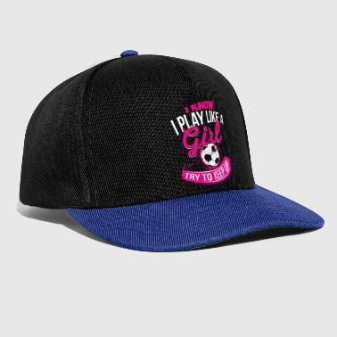 Girl I know I like playing Girl - Soccer Soccer Girl - Snapback Cap