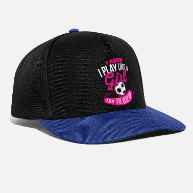 Play I know I like playing Girl - Soccer Soccer Girl - Snapback Cap