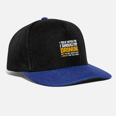 Nahrungsmittel I Told Myself That I Should Stop Drinking - Snapback Cap