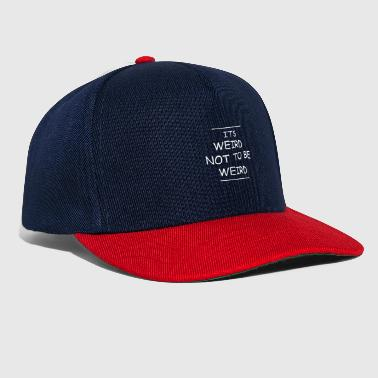Weird Weird Not To Be Weird - Snapback Cap