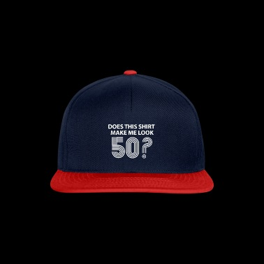 Do I look like 50 with this shirt? - Snapback Cap