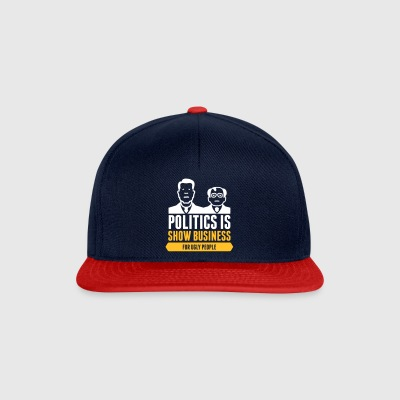 Politics Is Show Business For Ugly People - Snapback Cap