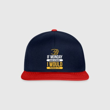 If Monday Had A Face, I'd Punch It! - Snapback Cap