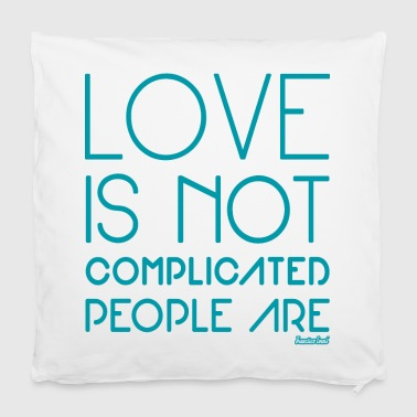 Love is not complicated People are, F. Evans ™ - Kissenbezug 40 x 40 cm