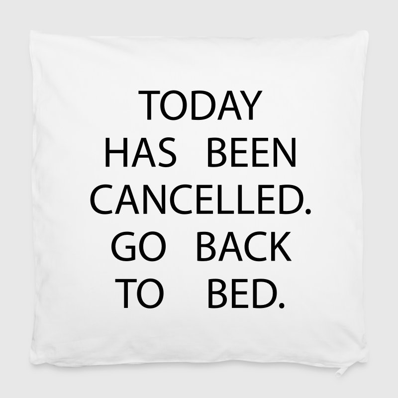 Today has been cancelled. Go back to bed - Pillowcase 40 x 40 cm