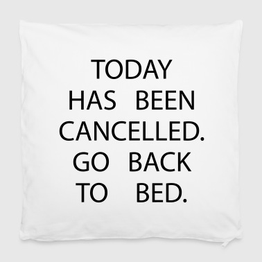 Today has been cancelled. Go back to bed - Housse de coussin 40 x 40 cm
