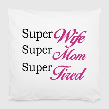 Super Mom Super Wife Super Tired - Kuddöverdrag 40 x 40 cm