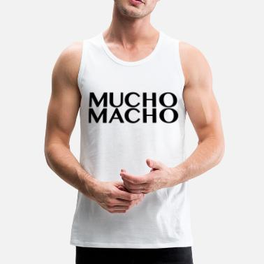 Macho Mucho Macho - Men's Premium Tank Top