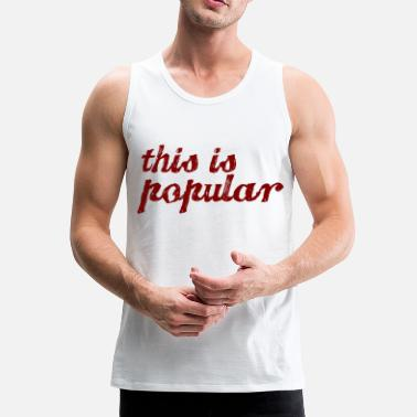 Popular this is popular - Men's Premium Tank Top