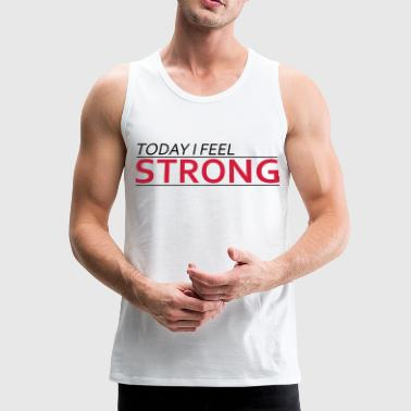 Today I Feel Strong - Débardeur Premium Homme