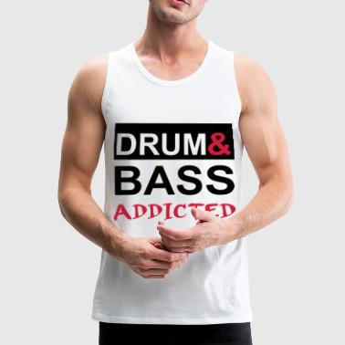 Drum and Bass Addicted Party Tee Shirt - Men's Premium Tank Top