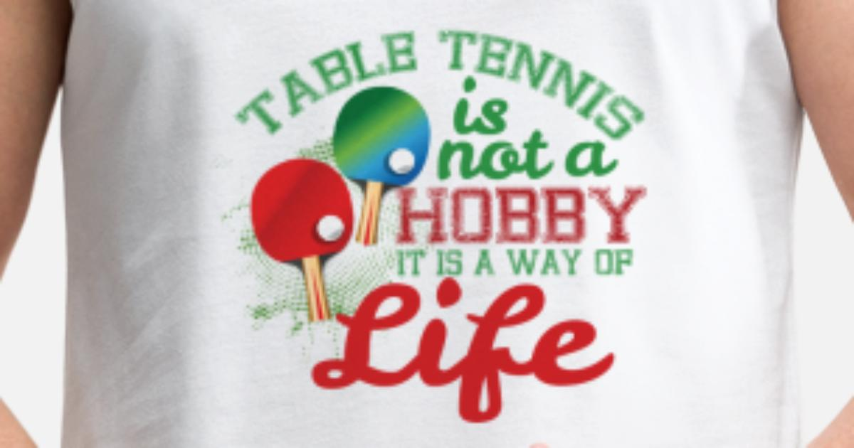 Table Tennis Is Not A Hobby It Is A Way Of Life Manner Premium