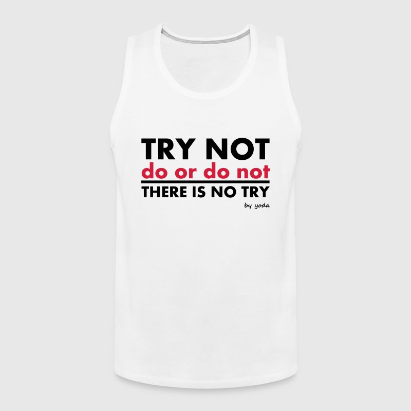Try Not do or do not there is no try - Men's Premium Tank Top