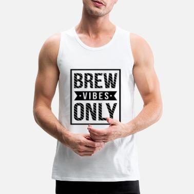 Brew vibes only - Men's Premium Tank Top