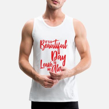 It sa beautiful day to leave me alone 2 - Men's Premium Tank Top