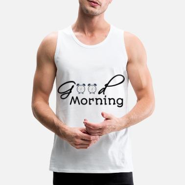 Good Morning Good Morning - Good morning - Men's Premium Tank Top