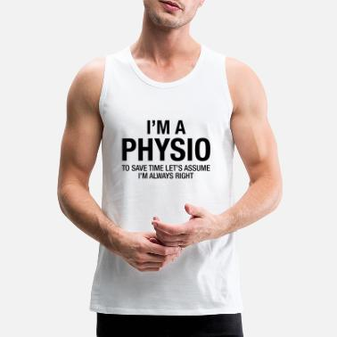 Therapeut I'm A Physio - To Save Time.... - Männer Premium Tanktop