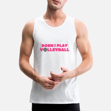 Born to play Volleyball - Camiseta de tirantes premium hombre
