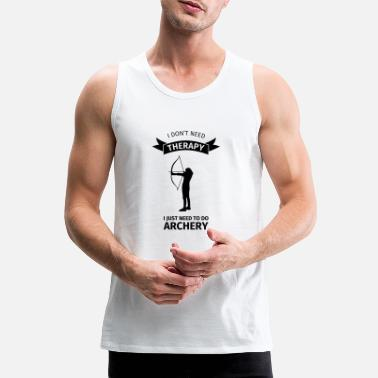 I Don't Neet Therapy I Just need to do archery - Premium tanktop mænd