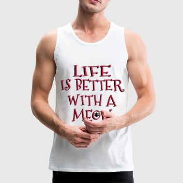 Life Is Better With A Meow - Männer Premium Tank Top