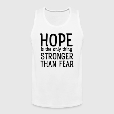 Hope Is The Only Thing Stronger Than Fear - Débardeur Premium Homme