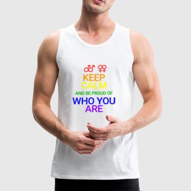 Keep Calm and be proud who you are - Men's Premium Tank Top