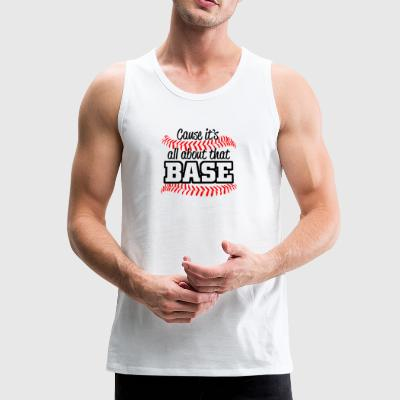Baseball - its all about that base - Männer Premium Tank Top