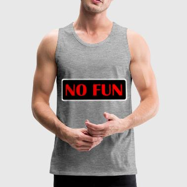 no fun - Men's Premium Tank Top