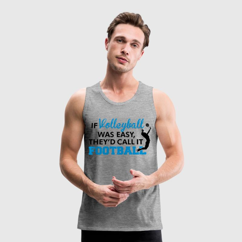 If Volleyball was easy, they'd call it football - Men's Premium Tank Top