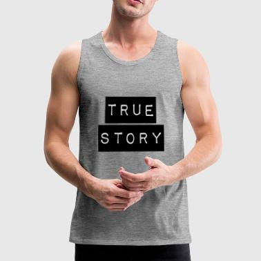 true story - Men's Premium Tank Top