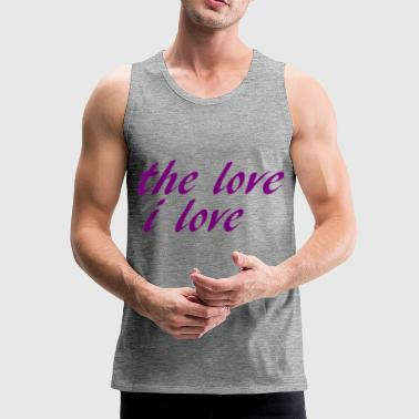 the love i love - Männer Premium Tank Top