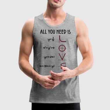 All you need is Love (Equations) Geschenk - Männer Premium Tank Top