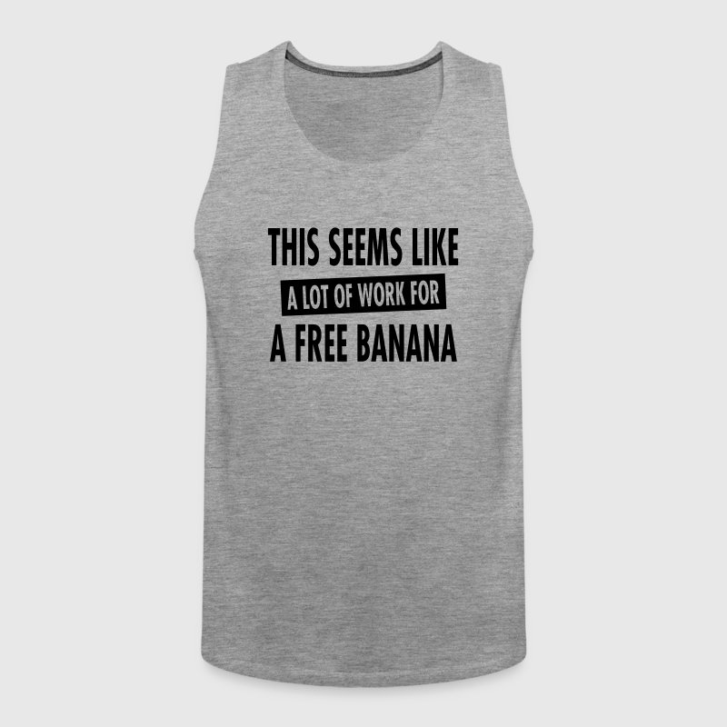 This Seems Like A Lot Of Work For A Free Banana - Men's Premium Tank Top