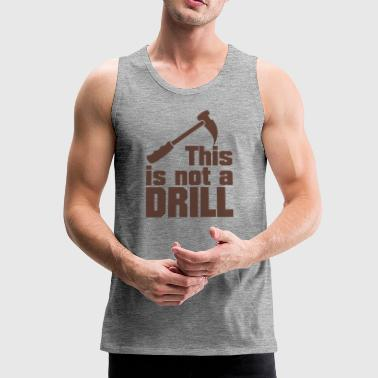 Hammer  -  this is not a drill (1c) - Men's Premium Tank Top