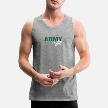 Proud Military Wife Army Wife Military Design - Army Wife - Men's Premium Tank Top