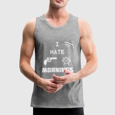 I Hate Mornings T Shirts Gift - Männer Premium Tank Top
