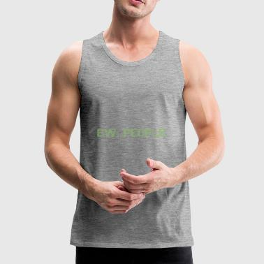Ew People Green Distressed Text Anti-Social Funny - Men's Premium Tank Top